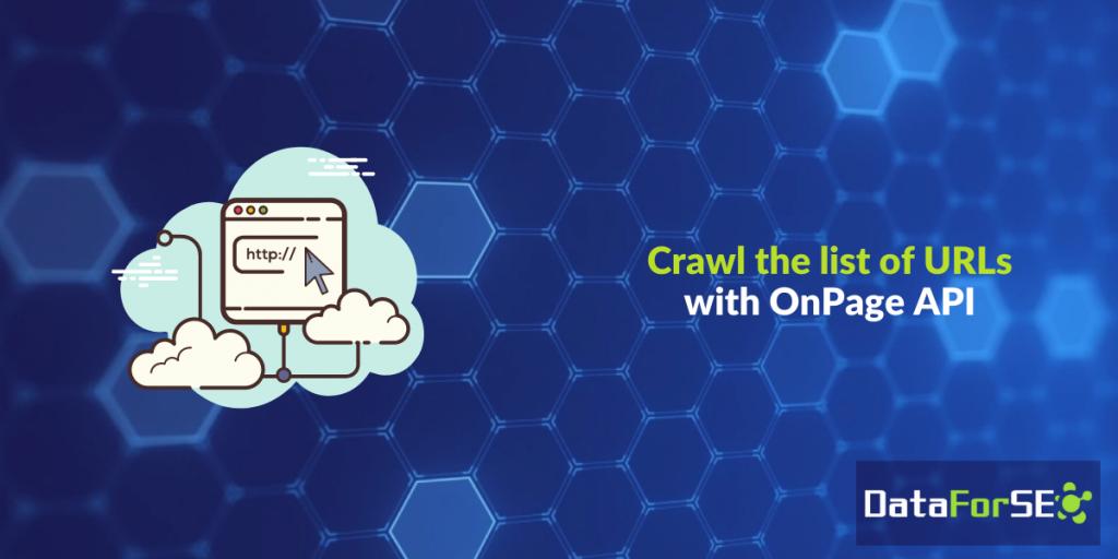 Crawl the list of URLs with OnPage API
