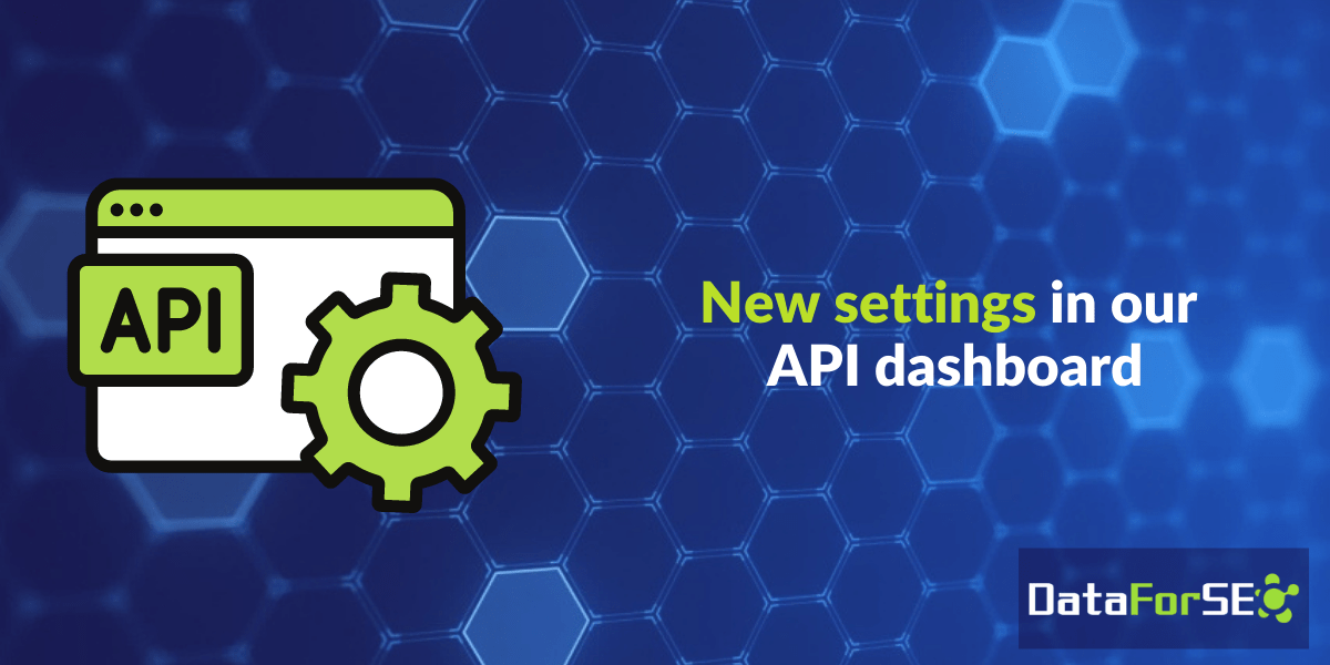 New settings in our API dashboard